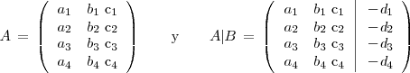A \, = \,  \left( </p> <pre> \begin{array}[c]{ccc}    a_1 &amp; b_1 $ c_1    \    a_2 &amp; b_2 $ c_2    \    a_3 &amp; b_3 $ c_3    \    a_4 &amp; b_4 $ c_4    \  \end{array} </pre> <p>\right) \qquad \mathrm{y} \qquad A | B \, = \,  \left( </p> <pre> \left.      \begin{array}[c]{ccc}      a_1 &amp; b_1 $ c_1      \      a_2 &amp; b_2 $ c_2      \      a_3 &amp; b_3 $ c_3      \      a_4 &amp; b_4 $ c_4      \    \end{array}  \right|  \begin{array}[c]{ccc}    -d_1     \    -d_2     \    -d_3    \    -d_4    \  \end{array} </pre> <p>\right)